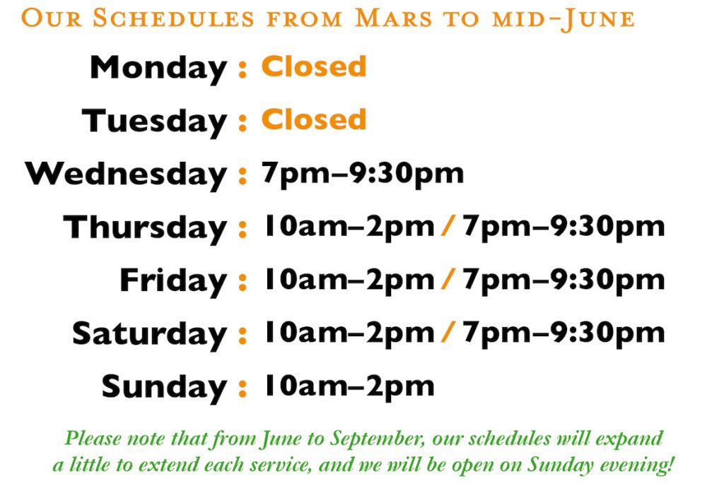 Schedule till June: Closed on Monday and Tuesday. Open from 7pm to 9:30pm from Wednesday to Saturday and from  10am to 2pm from Thursday to Sunday.